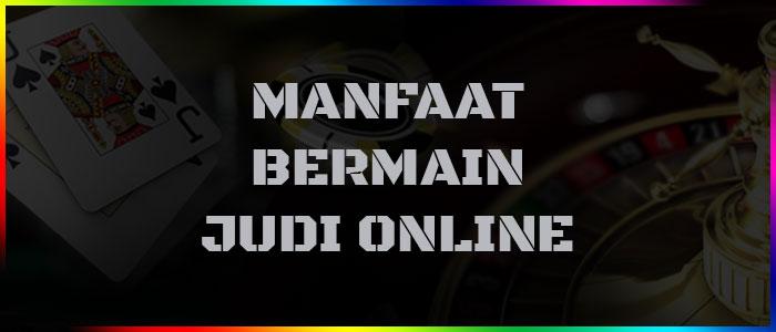 Manfaat Bermain Judi Slot Online